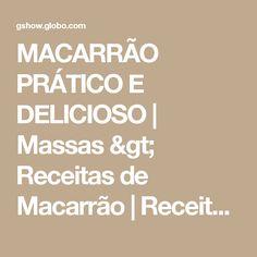 MACARRÃO PRÁTICO E DELICIOSO | Massas > Receitas de Macarrão | Receitas Gshow