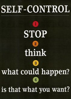 """""""Self-control: 1. STOP. 2. Think. 3. What could happen? 4. Is that what you want?"""" #temperance #quote"""