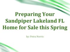 http://lakelandfloridaliving.com/ - Here are some tips that you can follow to prepare your Sandpiper Lakeland FL home for sale this spring season. For best tips on how to put your Sandpiper Lakeland FL home for sale, contact Petra Norris at (863) 619-6918 now!  #SandpiperLakelandFLHomes #LakelandFLHomesForSale #LakelandFlRealEstateBroker #PetraNorris #CDVTransAtlanticInc