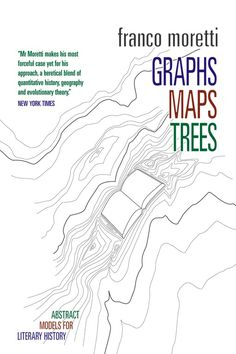 Franco Moretti | Graphs, Maps, Trees: Abstract Models for a Literary History