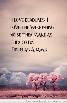 """I love deadlines. I love the whooshing nose they make as they go by"" Douglas Adams #workquote    quotes about work success and life"