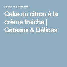 Cake au citron à la crème fraîche | Gâteaux & Délices