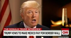 Trump vows to make Mexico pay for border wall . . .   Donald Trump