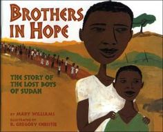 """Brothers in Hope: The Story of the Lost Boys of Sudan,"" written by Mary Williams and illustrated by Gregory Christie is based off of the true events of the Lost Boys of the Sudan.  The story tells the reader about the war breaking out in the Sudan and how a young group of boys lead by Garang must survive and make it safely to a refugee came in Ethiopia. Soon they are chased back by continued warfare.  In the end they are told they will be starting a new life in the United States. Ages 7+"