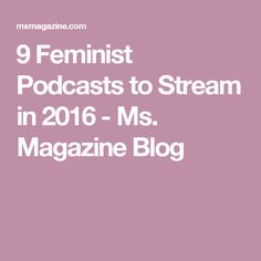 9 Feminist Podcasts To Stream In 2016