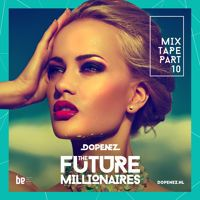 Dopenez 'The Future Millionaires' Mixtape Part 10 by Dopenez on SoundCloud