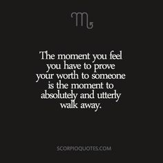 The moment you feel you have to prove your worth to someone, is the moment to walk away - Quotes Thoughts, Life Quotes Love, Fact Quotes, Words Quotes, Quotes To Live By, Sayings, Crush Quotes, Girl Quotes, Quotes Quotes