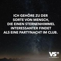 Ich gehöre zu der Sorte von Mensch, die einen Sternenhimmel interessanter findet als eine Partynacht im Club.