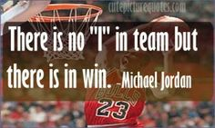 """There is no """"i"""" in team but there is in win.~ Michael Jordan Quotes"""