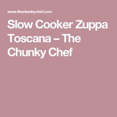 Slow Cooker Zuppa Toscana – The Chunky Chef