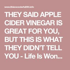THEY SAID APPLE CIDER VINEGAR IS GREAT FOR YOU, BUT THIS IS WHAT THEY DIDN'T TELL YOU - Life Is WonderFul