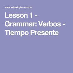 Lesson 1 - Grammar: Verbos - Tiempo Presente