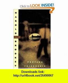 Profane Friendship (9780374529734) Harold Brodkey , ISBN-10: 0374529736  , ISBN-13: 978-0374529734 ,  , tutorials , pdf , ebook , torrent , downloads , rapidshare , filesonic , hotfile , megaupload , fileserve