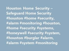 Houston Home Security – Safeguard Home Security #houston #home #security, #alarm #monitoring #houston, #home #security #systems, #honeywell #security #system, #houston #burglar #alarm, #alarm #system #monitoring http://virginia.remmont.com/houston-home-security-safeguard-home-security-houston-home-security-alarm-monitoring-houston-home-security-systems-honeywell-security-system-houston-burglar-alarm-alarm-system/  # Houston Home Security System Peace of Mind Houston Home security systems…