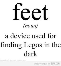 Feet are also for finding mini, plastic, pony dolls in the dark... If you have a pony-crazy sister like me.