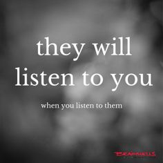 They will listen to you when you listen to them http://brainwells.com/getit
