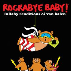 Rockabye Baby! Lullaby Renditions of Van Halen - HOW APPROPRIATE!!! lol...i think i'll keep this music at MY house though...haha
