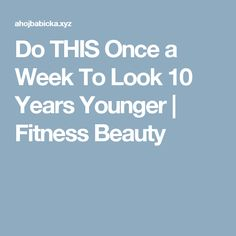 Do THIS Once a Week To Look 10 Years Younger  |  Fitness Beauty