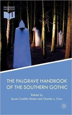 Palgrave handbook of the southern gothic / Susan Castillo Street, Charles L. Crow editors Publicación New York, NY : Macmillan Publishers Ltd., 2016