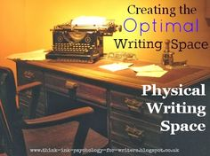 Create the Optimal Physical Writing Space. Optimise your time through creating a distraction-free writing space | Psychology & Storycraft. From Writerology.net.