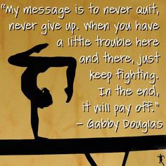 Inspirational words by Gabby Douglas. DD13 has to read a biography and she picked Gabby's. What an inspiration.
