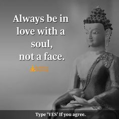 Always belive in love with a soul.