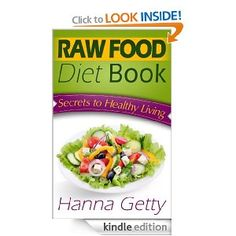 Raw Food Diet Book: Secrets to Healthy Living Plus Quick & Easy Recipes for Delicious & Nutritious Plant-Based Meals to Help with Weight Loss, Detox & Optimal Health