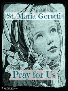 "St. Maria Goretti, child martyr & beautiful model of purity, chastity, love & forgiveness for our society today, called by Bl. Pope John Paul II ""the Agnes of the 20th century."" She forgave her murderer & helped him repent & turn back to his faith. St. Maria is the patroness of youth, young girls, purity, chastity, poverty, & forgiveness."