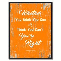 Whether You Think You Can Or Think You Can't You are Right Inspirational Quote Saying Gift Ideas Home Décor Wall Art