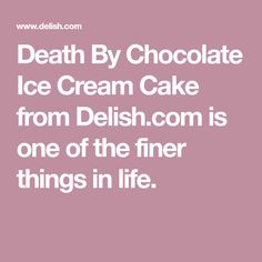 Death By Chocolate Ice Cream Cake from Delish.com is one of the finer things in life.