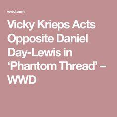 Vicky Krieps Acts Opposite Daniel Day-Lewis in 'Phantom Thread' – WWD