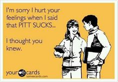 Funny and True, I've said that a few times in my life!   Missing the Backyard Brawl, WVU!