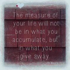 Measure your life by your acts of generosity. Gift Quotes, Me Quotes, Wise One, Life Rules, Wayne Dyer, Positive Attitude, Inspire Me, Cool Words, Quote Of The Day