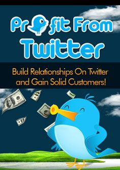 Learn how to profit from Twitter by building relationships and gaining solid customers!