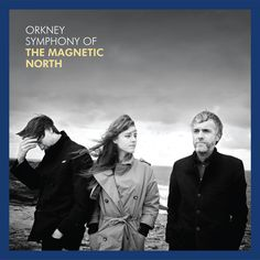 The Magnetic North - Orkney Symphony of the Magnetic North