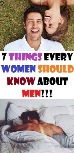 7 Things Every Women Should Know About Men!!!