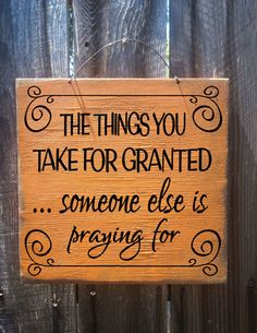 Fall decor, Autumn decor, The Things You Take For Granted Someone Else Is Praying For sign is hand painted to look rustic on a 12x 12 outdoor