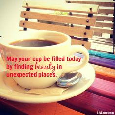 May your cup be filled today by finding beauty in unexpected places. #choosingbeauty #happiness #mindfulness #coffee