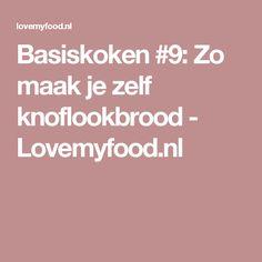 Basiskoken #9: Zo maak je zelf knoflookbrood - Lovemyfood.nl