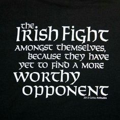 "Cotton Gildan Ultra Preshrunk T-Shirt Available in Black Sizes: Small thru XXX-Large Share on: Celtic Attitudes ""The Irish Fight Amongst Themselves…"" Black T Shirt Irish Quotes, Irish Sayings, Irish Proverbs, Irish Pride, Celtic Pride, Irish Eyes Are Smiling, Irish Culture, Irish Girls, Irish Baby"