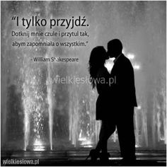 I tylko przyjdź. How To Show Love, Love Can, True Quotes, Motivational Quotes, Shakespeare, Magic Day, Famous Love Quotes, Passionate Love, Romantic Quotes