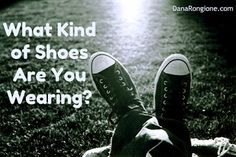 A Word Fitly Spoken: What Kind of Shoes Are You Wearing? -- daily devotions by Christian author and speaker, Dana Rongioner