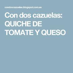 Con dos cazuelas: QUICHE DE TOMATE Y QUESO Queso, Casseroles, Tomato Quiche, Thermomix