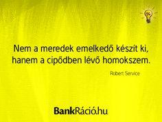 Nem a meredek emelkedő készít ki, hanem a cipődben lévő homokszem. - Robert Service, www.bankracio.hu idézet
