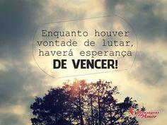 Enquanto houver vontade de lutar, haverá esperança de vencer! #vontade #lutar #esperanca #vencer