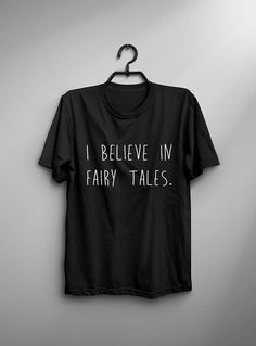 I believe in Fairy tales • Sweatshirt • Clothes Casual Outift for • teens • movies • girls • women • summer • fall • spring • winter • outfit ideas • hipster • dates • school • parties • Polyvores • Tumblr Teen Fashion Graphic Tee Shirt
