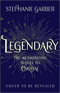 Legendary (Caraval #2) by Stephanie Garber |