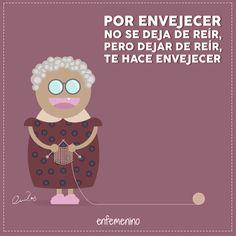 Por envejecer no se deja de reír, pero dejar de reír te hace envejecer.
