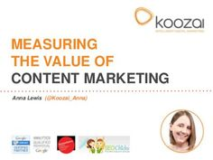 Measuring the Value of Content Marketing by Koozai , via Slideshare