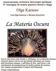 LA MATERIA OSCURA di OLGA KARASSO...Rassegna teatro poetico @ Centro Civico di Via Grandi - 1-Luglio https://www.evensi.it/la-materia-oscura-di-olga-karassorassegna-teatro-poetico/216209917